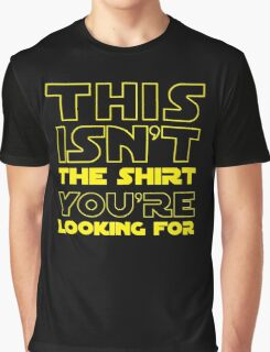 This Isn't the Shirt You're Looking for Graphic T-Shirt