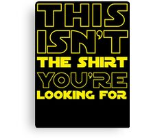 This Isn't the Shirt You're Looking for Canvas Print