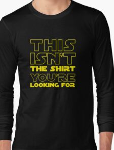 This Isn't the Shirt You're Looking for Long Sleeve T-Shirt