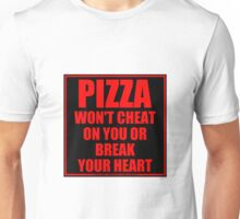 Pizza Won't Cheat On You Or Break Your Heart Unisex T-Shirt