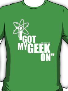 Got my geek on T-Shirt