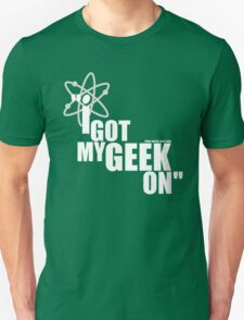 Got my geek on T-Shirt