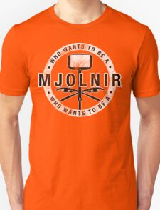 Who Wants To Be A Mjolnir Unisex T-Shirt