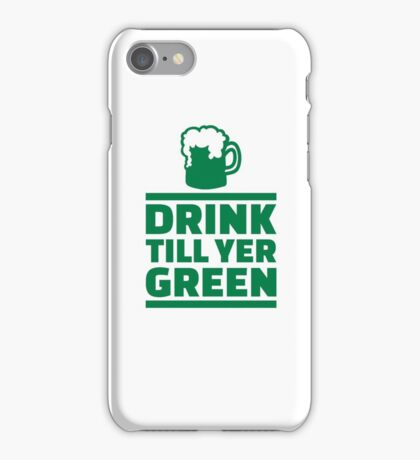 Drink till yer green beer iPhone Case/Skin