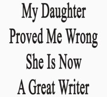 My Daughter Proved Me Wrong She Is Now A Great Writer  by supernova23