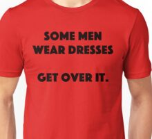 Some men wear dresses Unisex T-Shirt