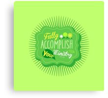 Fully Accomplish Your Ministry (Green) Canvas Print