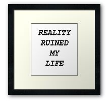 REALITY RUINED MY LIFE Framed Print