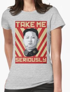 Kim Jung Un wants your respect. Womens Fitted T-Shirt