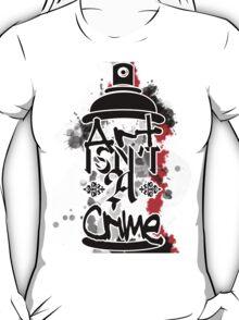 Art Isn't A Crime T-Shirt