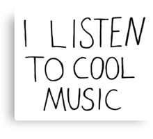 I Listen To Cool Music Canvas Print