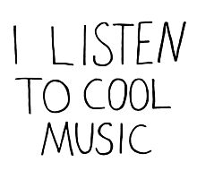 I Listen To Cool Music Photographic Print