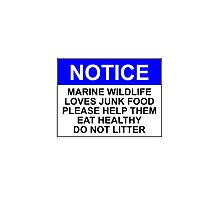 NOTICE: MARINE WILDLIFE LOVES JUNK FOOD, PLEASE HELP THEM EAT HEALTHY, DO NOT LITTER Photographic Print