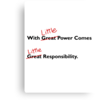 With little power comes little responsibility Canvas Print