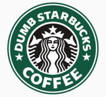 Dumb Starbucks Collector Items by iSellArt