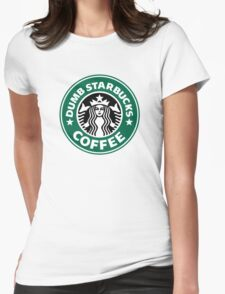 Dumb Starbucks Collector Items Womens Fitted T-Shirt