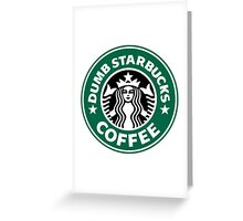 Dumb Starbucks Collector Items Greeting Card