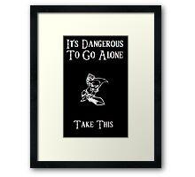Dangerous To Go Alone Framed Print