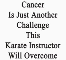 Cancer Is Just Another Challenge This Karate Instructor Will Overcome by supernova23