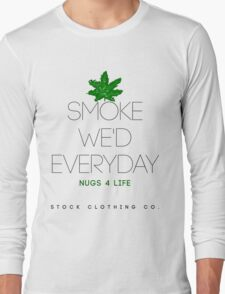 Smoke We'd Everyday Long Sleeve T-Shirt