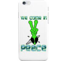 We come in Peace iPhone Case/Skin