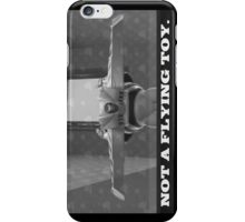 Not A Flying Toy. iPhone Case/Skin