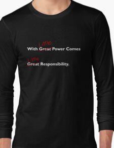 With little power comes little responsibility Long Sleeve T-Shirt