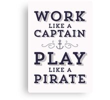 Work Like A Captain & Play Like A Pirate Canvas Print