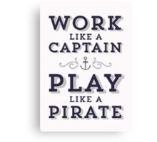 Work Like A Captain & Play Like A Pirate Canvas Print