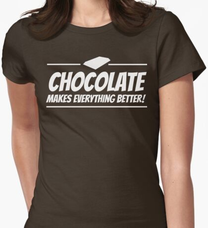 Chocolate Makes Everything Better Womens Fitted T-Shirt