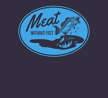 Fish. Meat without feet Unisex T-Shirt