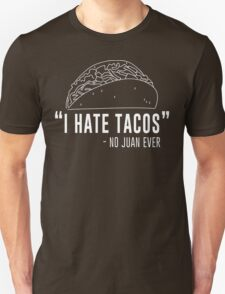 I hate tacos said no juan ever Unisex T-Shirt