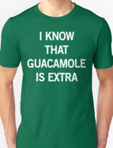 I know that guacamole is extra Unisex T-Shirt