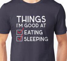 Things I'm good at. Eating and Sleeping Unisex T-Shirt