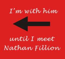 I'm with him until I meet Nathan Fillion Kids Tee