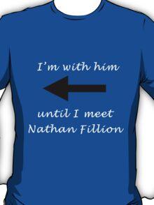 I'm with him until I meet Nathan Fillion T-Shirt