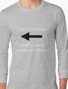 I'm with him until I meet Nathan Fillion Long Sleeve T-Shirt