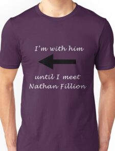 I'm with him until I meet Nathan Fillion Unisex T-Shirt