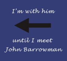 I'm with him until I meet John Barrowman by codyduke24