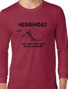 Hedgehogs. Why can't they share the hedge? No Long Sleeve T-Shirt