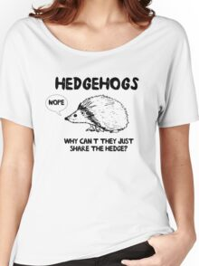 Hedgehogs. Why can't they share the hedge? No Women's Relaxed Fit T-Shirt