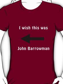 I wish this was John Barrowman T-Shirt