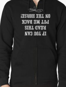 If you can read this put me back on my horse Zipped Hoodie