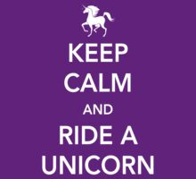 Keep Calm and Ride a Unicorn by contoured