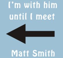 I'm with him until I meet Matt Smith Baby Tee