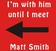 I'm with him until I meet Matt Smith One Piece - Short Sleeve