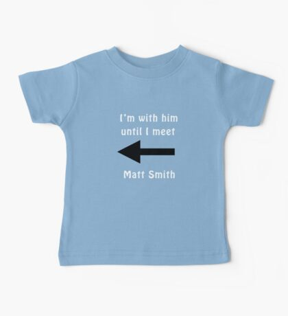 I'm with him until I meet Matt Smith Baby Tee