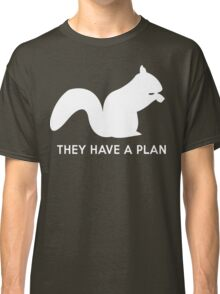 Squirrels. They have a plan Classic T-Shirt