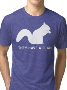 Squirrels. They have a plan Tri-blend T-Shirt