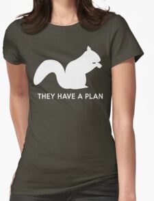 Squirrels. They have a plan Womens Fitted T-Shirt